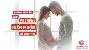 những món ăn giúp vợ chồng hiếm muộn dễ thụ thai nhất